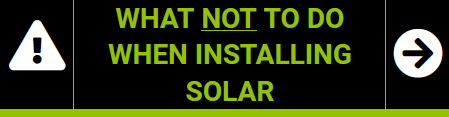 What not to do when installing Solar panels